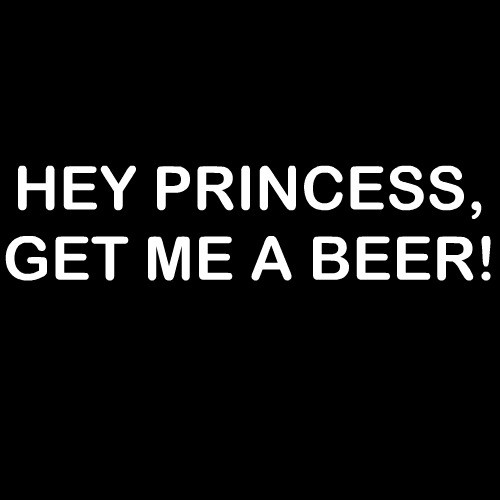 Smešni predpasnik hey princess get me a beer