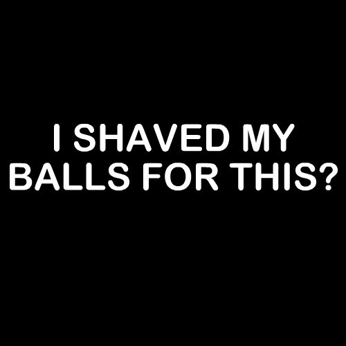 Smešna majica i shaved my balls for this