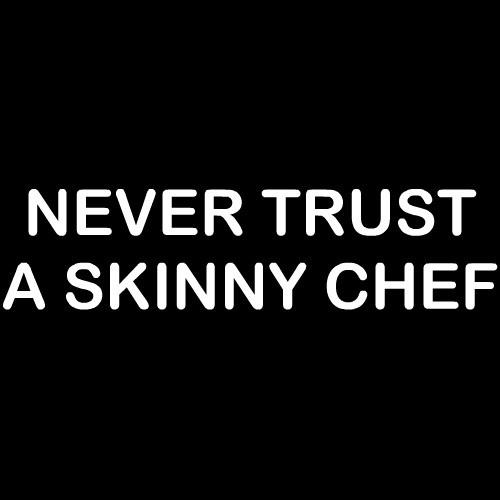 Smešni predpasnik never trust a skinny chef