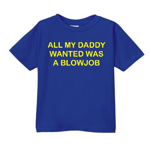 Smešna otroška majica all my daddy wanted was a blowjob