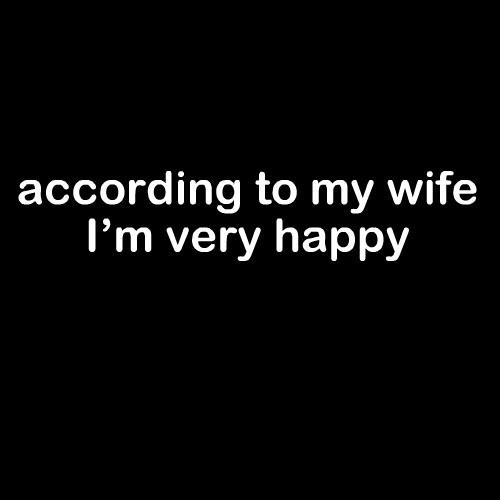 Smešna majica according to my wife I am very happy