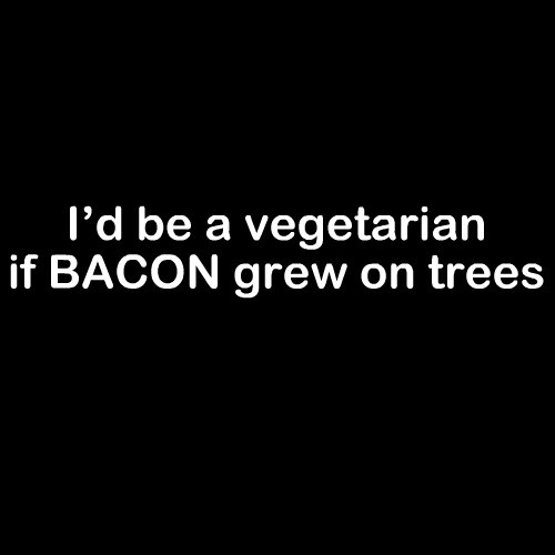 Smešna majica I d be a vegetarian if bacon grew on trees