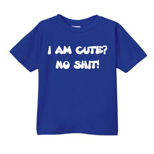 Smešna otroška majica I am cute? no shit!