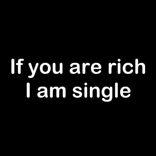 Smešna majica If you are rich i am single