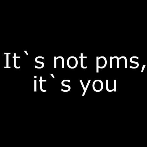 Smešna majica it's not pms it's you