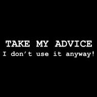 Smešna majica take my advice I dont use it anyway