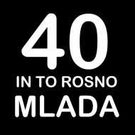 Smešna majica 40 in to rosno mlada