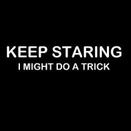 Smešna majica keep staring i might do a trick