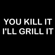 Smešni predpasnik you kill it ill grill it