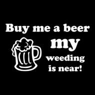 Smešna majica buy me a beer my wedding is near