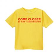 Smešna otroška majica come closer so that i can spit on you