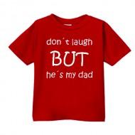 Smešna otroška majica don't laught but he is my dad