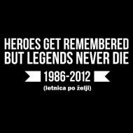Smešna majica heroes get remembered but legends never die letnica po želji
