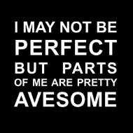 Smešna majica i may not be perfect but parts of me are pretty avesome