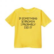 Smešna otroška majica If something is broken i probably did it
