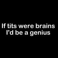 Smešna majica if tits were brains id be a genious