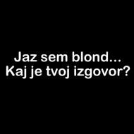 Smešna majica jaz sem blond kaj je tvoj izgovor