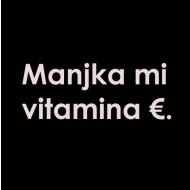 Smešna majica Manjka mi vitamina €.